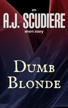 Dumb Blonde ebook by A.J. Scudiere