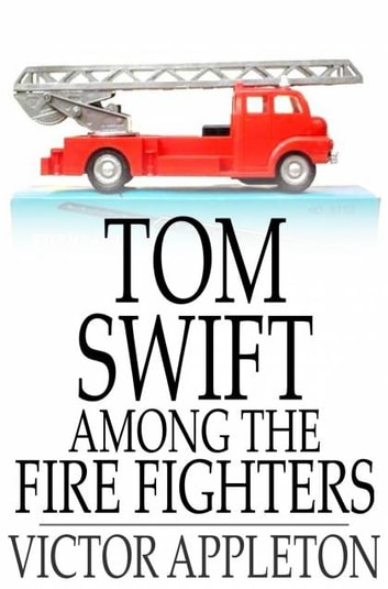 Tom Swift Among the Fire Fighters - Or, Battling with Flames from the Air ebook by Victor Appleton