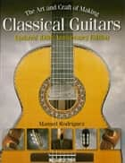 The Art and Craft of Making Classical Guitars ebook by Manuel Rodriguez