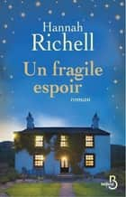 Un fragile espoir ebook by Hannah RICHELL, Michèle VALENCIA