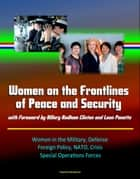 Women on the Frontlines of Peace and Security with Foreword by Hillary Rodham Clinton and Leon Panetta: Women in the Military, Defense, Foreign Policy, NATO, Crisis, Special Operations Forces ebook by Progressive Management
