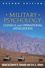 Military Psychology, Second Edition - Clinical and Operational Applications ebook by Carrie H. Kennedy, PhD,PsyD Eric A. Zillmer, PsyD,Thomas C. Lynch