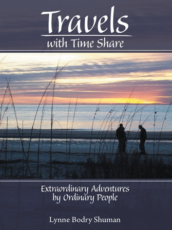 Travels with Time Share - Extraordinary Adventures by Ordinary People. ebook by Lynne Bodry Shuman