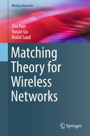 Matching Theory for Wireless Networks ebook by Zhu Han, Yunan Gu, Walid Saad