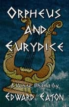 Orpheus and Eurydice ebook by Edward Eaton