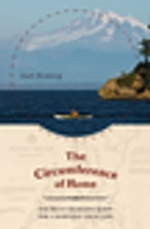 The Circumference of Home - One Man's Yearlong Quest for a Radically Local Life ebook by Kurt Hoelting