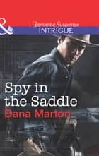 Spy in the Saddle (Mills & Boon Intrigue) (HQ: Texas, Book 3) ebook by Dana Marton
