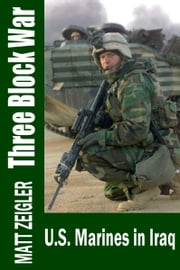 Three Block War: U.S. Marines in Iraq ebook by Matt Zeigler