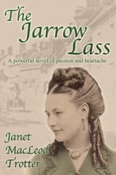 THE JARROW LASS: A Powerful Novel of Passion and Heartache: the compelling first novel in the Jarrow Trilogy