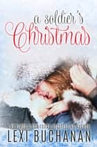 ebook A Soldier's Christmas de Lexi Buchanan