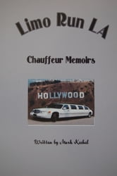 Limo Run LA Chauffeur Memoirs ebook by Mark Keshel