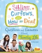 Siblings, Curfews, and How to Deal - Questions and Answers About Family Life ebook by Nancy Jean Loewen, Julissa Mora