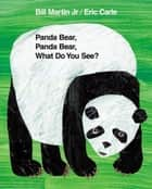 Panda Bear, Panda Bear, What Do You See? ebook by Eric Carle, Bill Martin Jr.