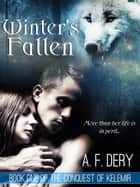 Winter's Fallen - The Conquest of Kelemir, #1 ebook by A. F. Dery