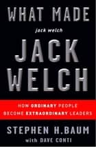 What Made jack welch JACK WELCH ebook by Stephen H. Baum,Dave Conti