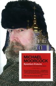 Byzantium Endures - The First Volume of the Colonel Pyat Quartet ebook by Michael Moorcock