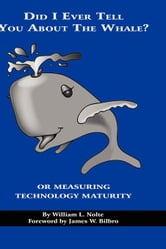 Did I Ever Tell You about the Whale? - or Measuring Technology Maturity ebook by William L. Nolte