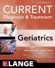 Current Diagnosis and Treatment: Geriatrics 2E ebook by C. Landefeld,Anna Chang,Brie Williams,Cyrus Ahalt,Rebecca Conant,Helen Chen