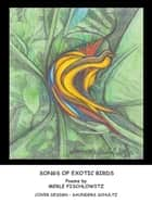 SONGS OF EXOTIC BIRDS ebook by Merle Fischlowitz