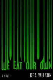 We Eat Our Own - A Novel ebook by Kea Wilson