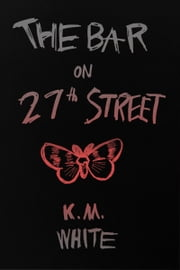 The Bar on 27th Street ebook by K.M. White