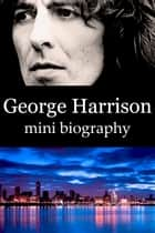 George Harrison Mini Biography ebook by eBios