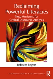 Reclaiming Powerful Literacies - New Horizons for Critical Discourse Analysis ebook by Rebecca Rogers