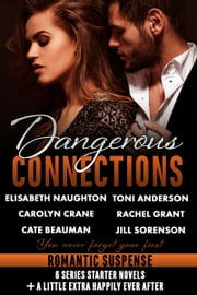 Dangerous Connections - 6 romantic suspense series starters + bonus HEA chapters! ebook by Elisabeth Naughton,Toni Anderson,Rachel Grant