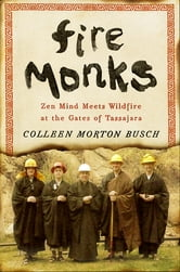 Fire Monks - Zen Mind Meets Wildfire ebook by Colleen Morton Busch