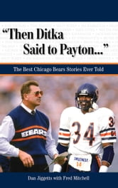 """Then Ditka Said to Payton. . ."" - The Best Chicago Bears Stories Ever Told ebook by Dan Jiggetts,Fred Mitchell"