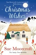 Christmas Wishes ebook by Sue Moorcroft