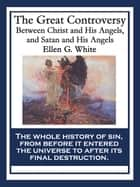 The Great Controversy Between Christ and His Angels, and Satan and His Angels - Spiritual Gifts Volume One ebook by Ellen G. White