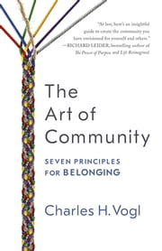 The Art of Community - Seven Principles for Belonging ebook by Charles Vogl