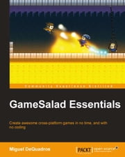 GameSalad Essentials ebook by Miguel DeQuadros