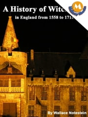 A history of witchcraft in England from 1558 to 1718 by Wallace notestein ebook by Wallace notestein