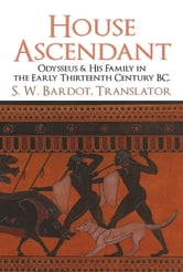 House Ascendant - Odysseus & His Family in the Early Thirteenth Century BC. ebook by S. W. Bardot, in Translation
