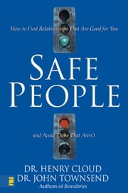 Safe People - How to Find Relationships That Are Good for You and Avoid Those That Aren't ebook by Henry Cloud,John Townsend