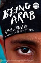 Being Arab ebook by Samir Kassir, Robert Fisk