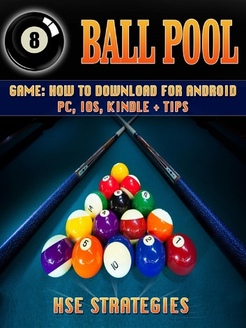 8 Ball Pool Game - How to Download for Android PC, iOS, Kindle + Tips ebook by HSE Strategies