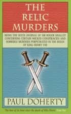 The Relic Murders (Tudor Mysteries, Book 6) - Murder and blackmail abound in this gripping Tudor mystery eBook by Paul Doherty