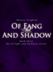Of Fang and Shadow - Of Light and Darkness, #3 ebook by Shayne Leighton