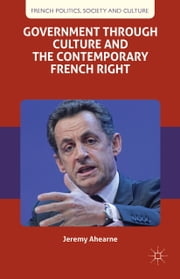 Government through Culture and the Contemporary French Right ebook by J. Ahearne