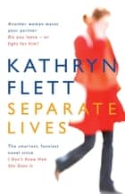 Separate Lives ebook by Kathryn Flett