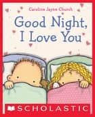 Goodnight, I Love You ebook by Caroline Jayne Church