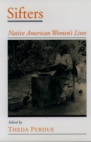 Sifters - Native American Women's Lives ebook by Theda Perdue