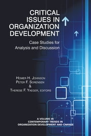 Critical Issues in Organizational Development - Case Studies for Analysis and Discussion ebook by Homer H. Johnson,Peter F. Sorensen,Therese F. Yaeger