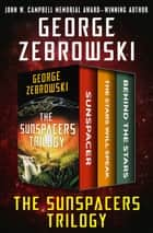 The Sunspacers Trilogy - Sunspacer, The Stars Will Speak, and Behind the Stars ebook by George Zebrowski