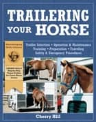 Trailering Your Horse - A Visual Guide to Safe Training and Traveling ebook by Cherry Hill, Richard Klimesh