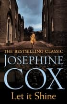 Let It Shine - A gripping saga of greed, integrity and love eBook by Josephine Cox
