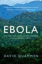 Ebola: The Natural and Human History of a Deadly Virus ebook by David Quammen
